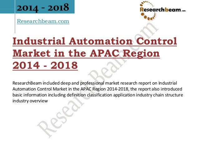 2014 - 2018 Researchbeam.com Industrial Automation Control Market in the APAC Region 2014 - 2018 ResearchBeam included dee...