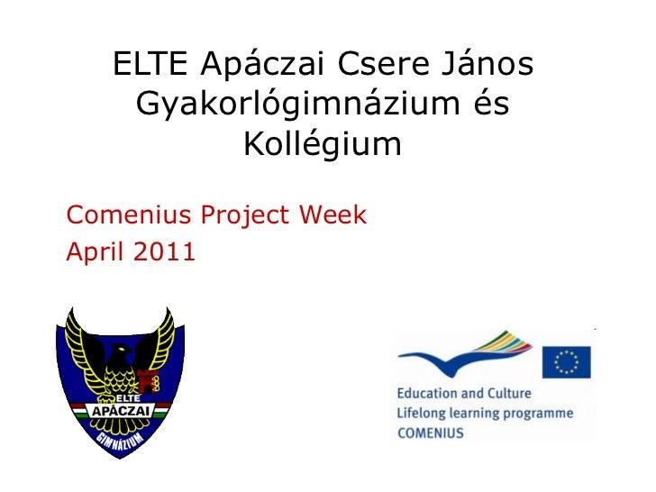 ELTE Apáczai Csere János Gyakorlógimnázium és Kollégium Comenius Project Week April 2011