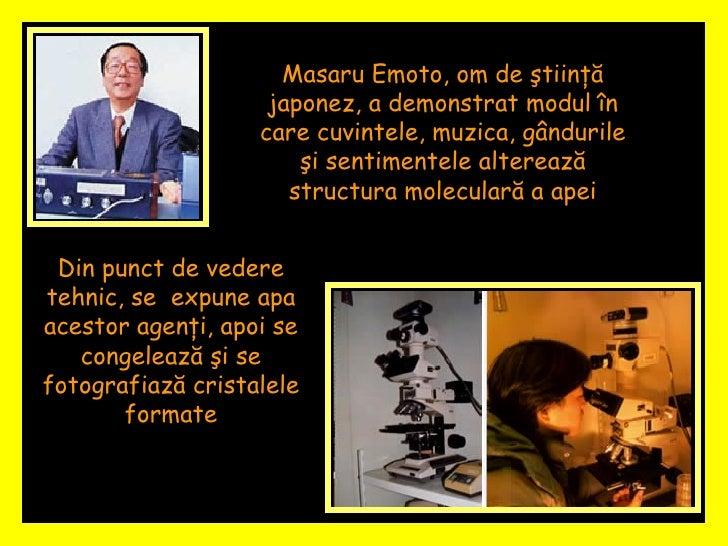Masaru Emoto, om de ştiinţă japonez, a demonstrat modul în care cuvintele, muzica, gândurile şi sentimentele alterează str...