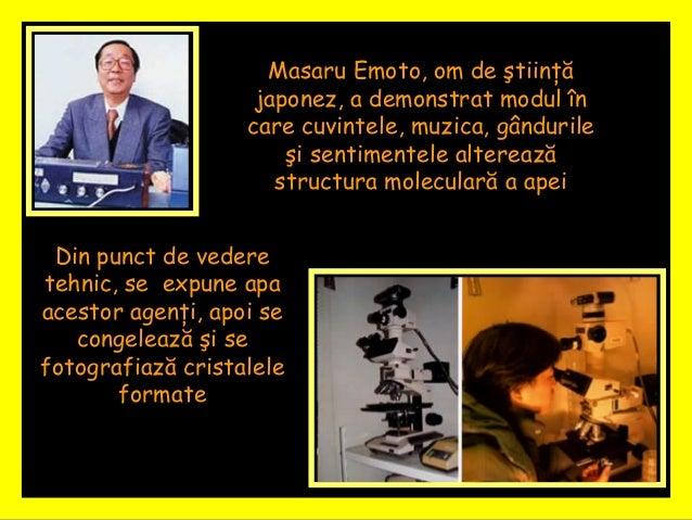 Masaru Emoto, om de ştiinţăjaponez, a demonstrat modul încare cuvintele, muzica, gândurileşi sentimentele altereazăstructu...