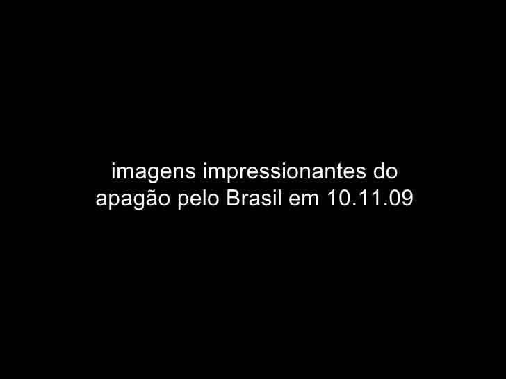 imagens impressionantes do apagão pelo Brasil em 10.11.09