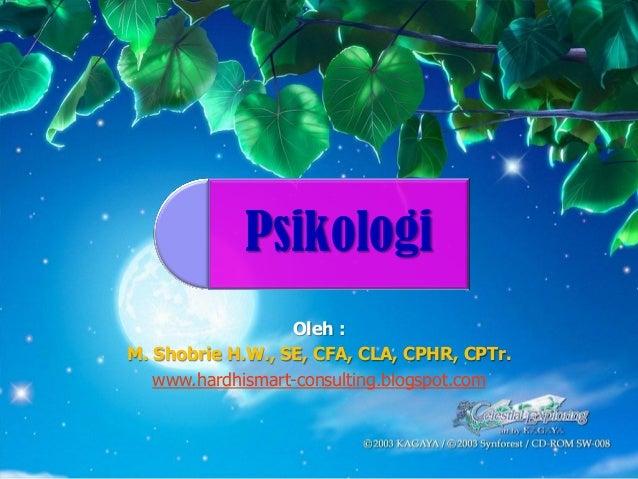 Psikologi  Oleh:  M. ShobrieH.W., SE, CFA, CLA, CPHR, CPTr.  www.hardhismart-consulting.blogspot.com