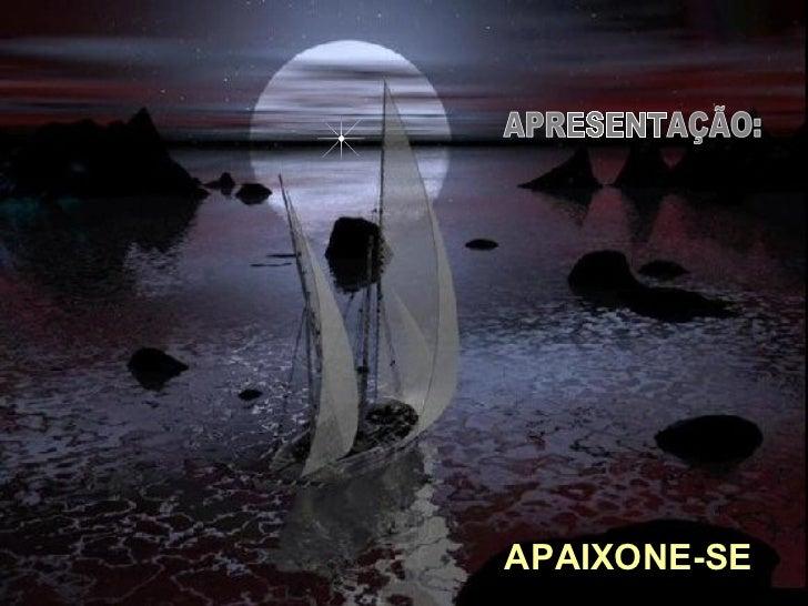 APRESENTAÇÃO: APAIXONE-SE