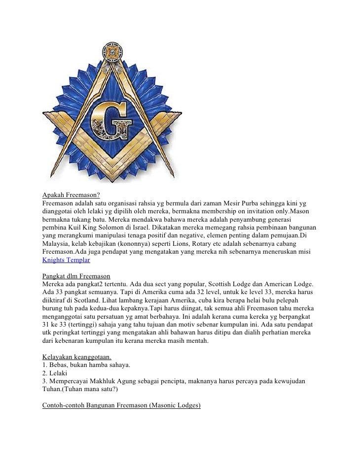 Apakah Freemason? Freemason adalah satu organisasi rahsia yg bermula dari zaman Mesir Purba sehingga kini yg dianggotai ol...