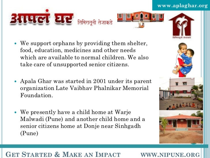 www.aplaghar.org          We support orphans by providing them shelter,       food, education, medicines and other needs ...