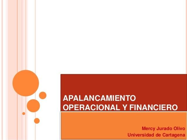 APALANCAMIENTOOPERACIONAL Y FINANCIERO                   Mercy Jurado Olivo             Universidad de Cartagena