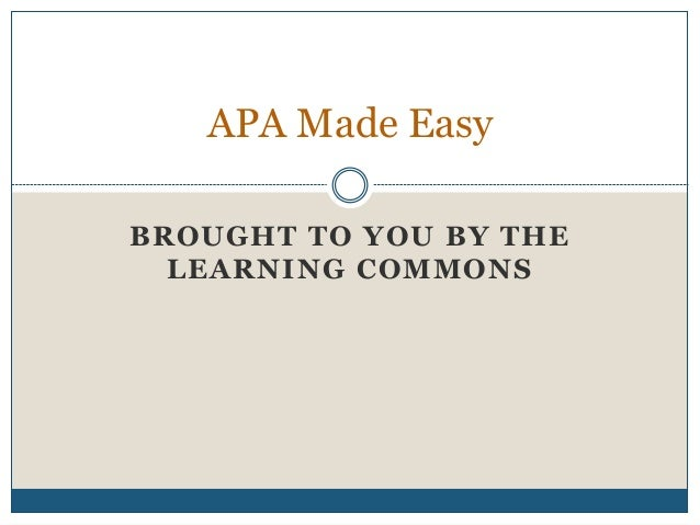 BROUGHT TO YOU BY THE LEARNING COMMONS APA Made Easy