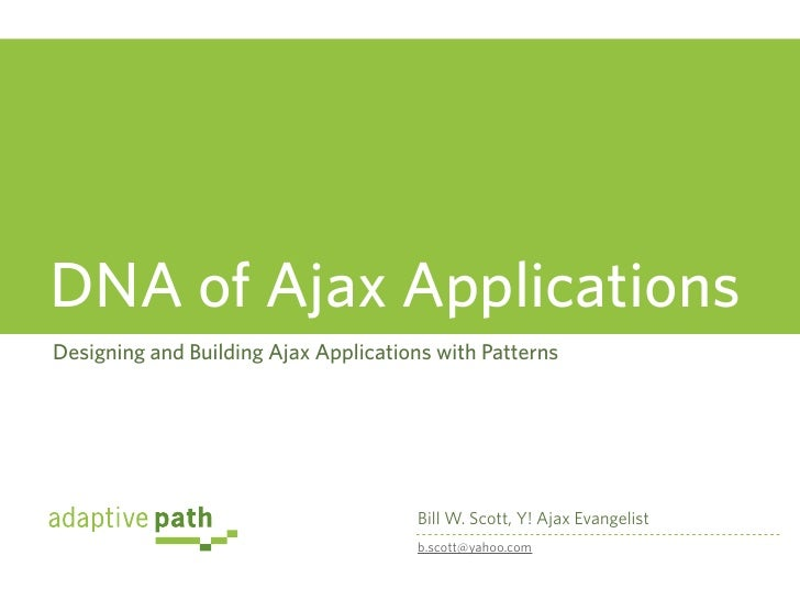 DNA of Ajax ApplicationsDesigning and Building Ajax Applications with Patterns                                      Bill W...