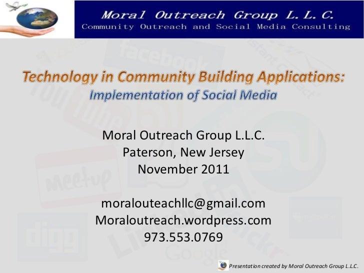 Moral Outreach Group L.L.C.   Paterson, New Jersey      November 2011 moralouteachllc@gmail.comMoraloutreach.wordpress.com...