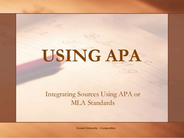 USING APA Everest University - Composition 1 Integrating Sources Using APA or MLA Standards