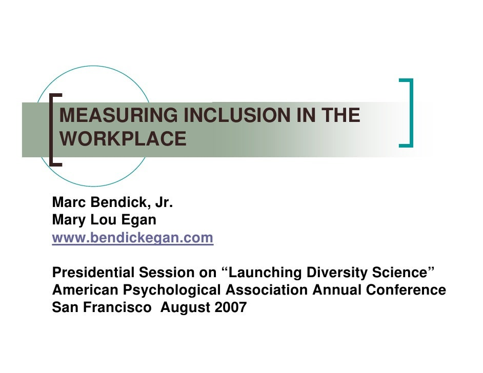 "MEASURING INCLUSION IN THEWORKPLACEMarc Bendick, Jr.Mary Lou Eganwww.bendickegan.comPresidential Session on ""Launching Div..."