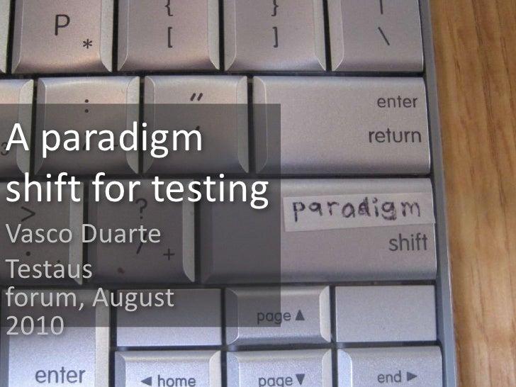 A paradigm shift for testing<br />Vasco Duarte<br />Testaus forum, August 2010<br />