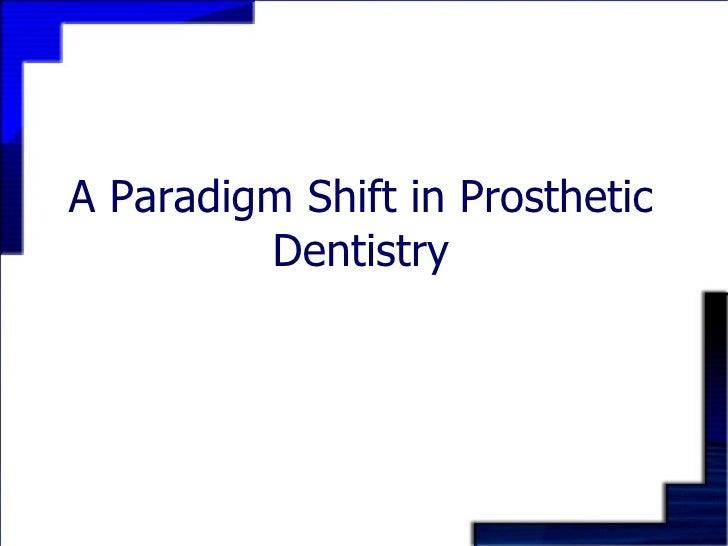 A Paradigm Shift in Prosthetic Dentistry