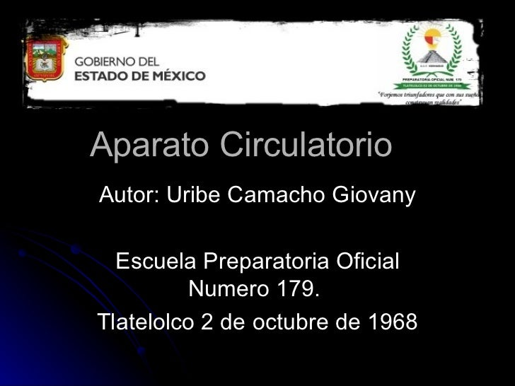 Aparato CirculatorioAutor: Uribe Camacho Giovany  Escuela Preparatoria Oficial         Numero 179.Tlatelolco 2 de octubre ...