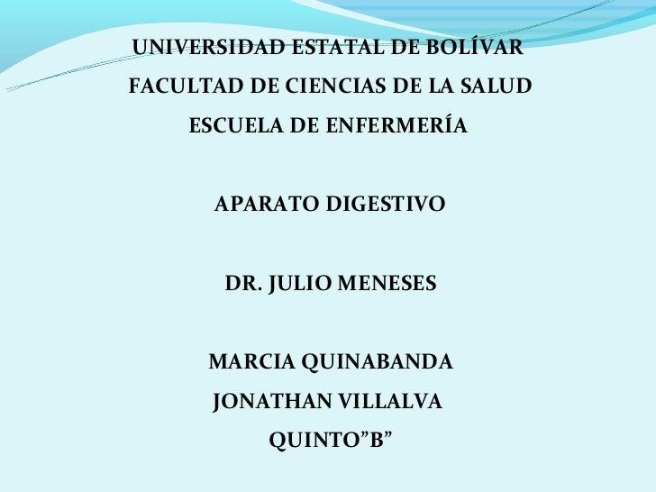 UNIVERSIDAD ESTATAL DE BOLÍVARFACULTAD DE CIENCIAS DE LA SALUD    ESCUELA DE ENFERMERÍA      APARATO DIGESTIVO       DR. J...