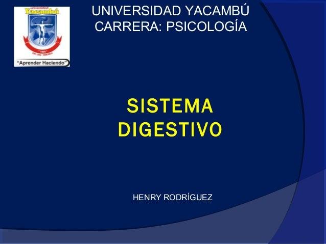 UNIVERSIDAD YACAMBÚ CARRERA: PSICOLOGÍA SISTEMA DIGESTIVO HENRY RODRÍGUEZ