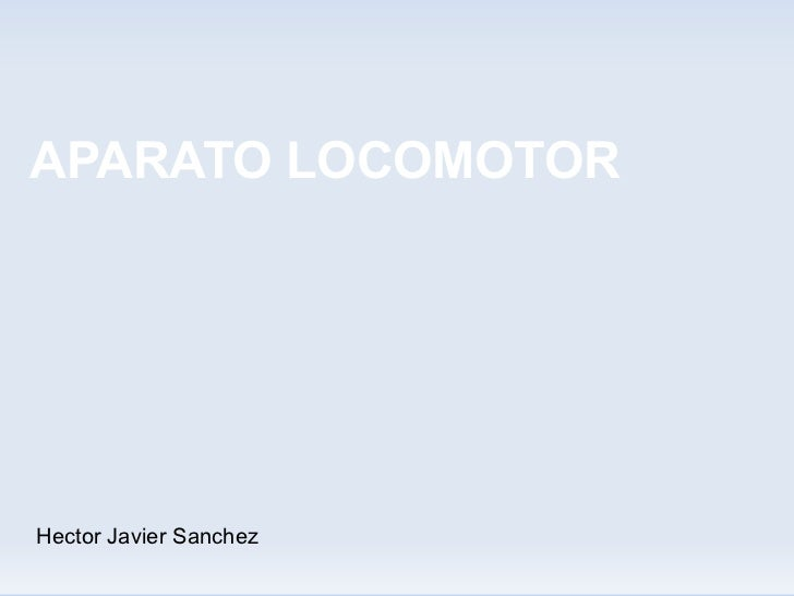 APARATO LOCOMOTOR Hector Javier Sanchez