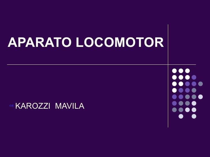 APARATO LOCOMOTOR   KAROZZI MAVILA