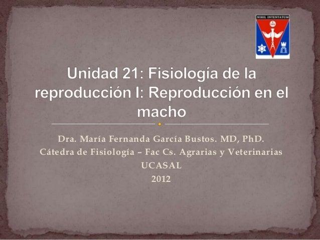 Dra. María Fernanda García Bustos. MD, PhD.Cátedra de Fisiología – Fac Cs. Agrarias y Veterinarias                       U...