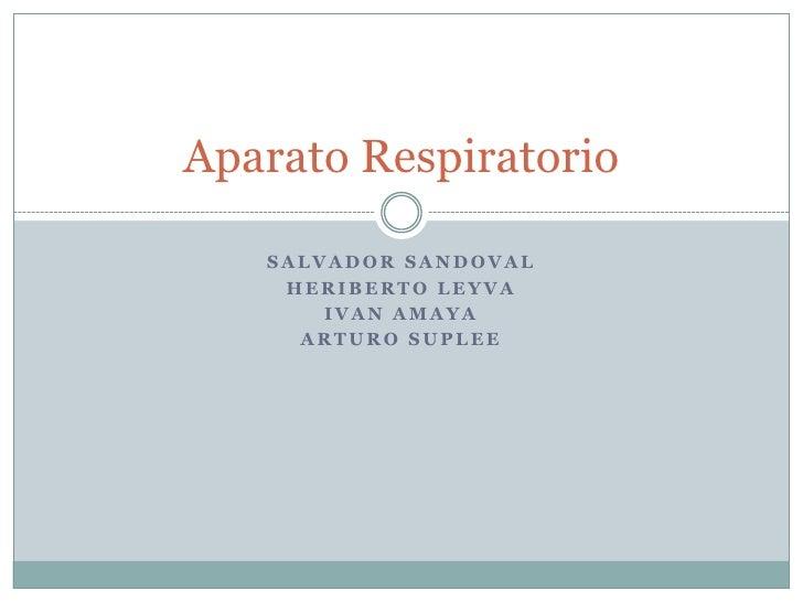Salvador sandoval<br />Heriberto leyva<br />Ivanamaya<br />Arturo suplee<br />Aparato Respiratorio<br />