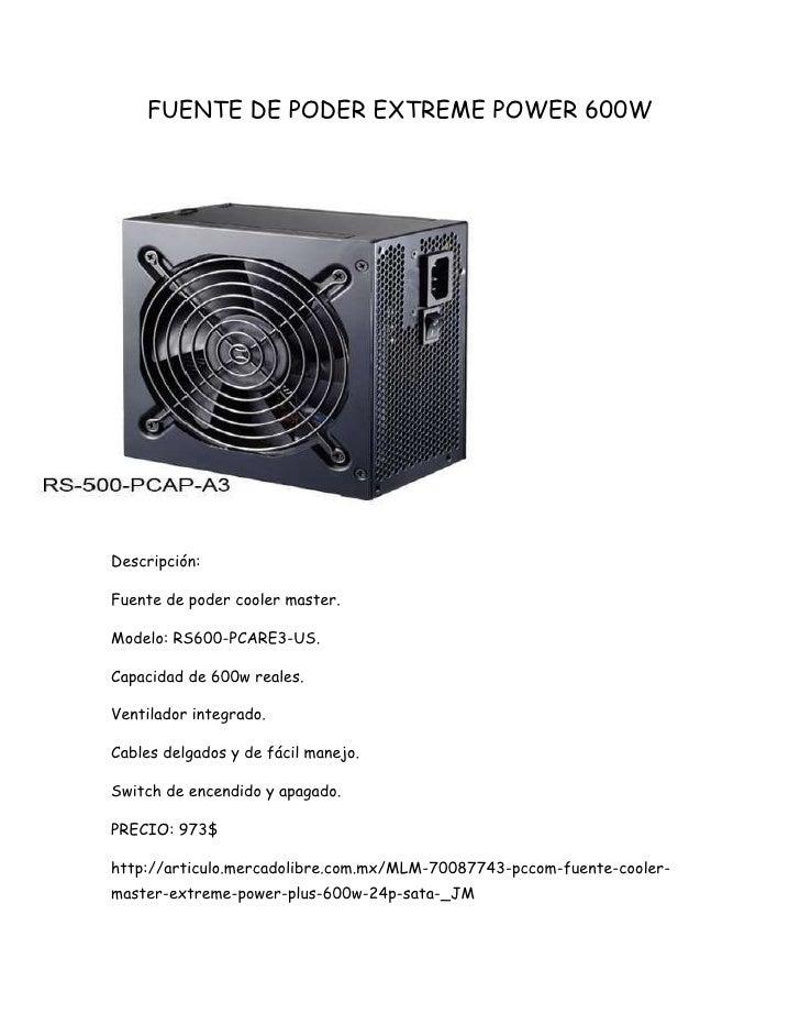 FUENTE DE PODER EXTREME POWER 600W<br />-1074733449258<br />Descripción:<br />Fuente de poder cooler master.<br />Modelo: ...