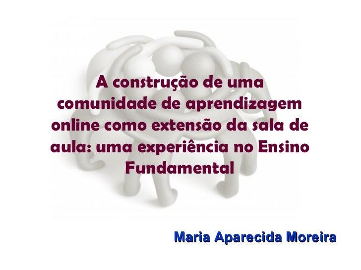 A construção de uma comunidade de aprendizagem online como extensão da sala de aula: uma experiência no Ensino Fundamental...