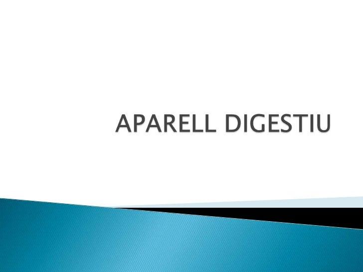    Laparell digestiu és format per un tub    llarg amb dos orificis que el    comuniquen amb lexterior i per    diversos ...