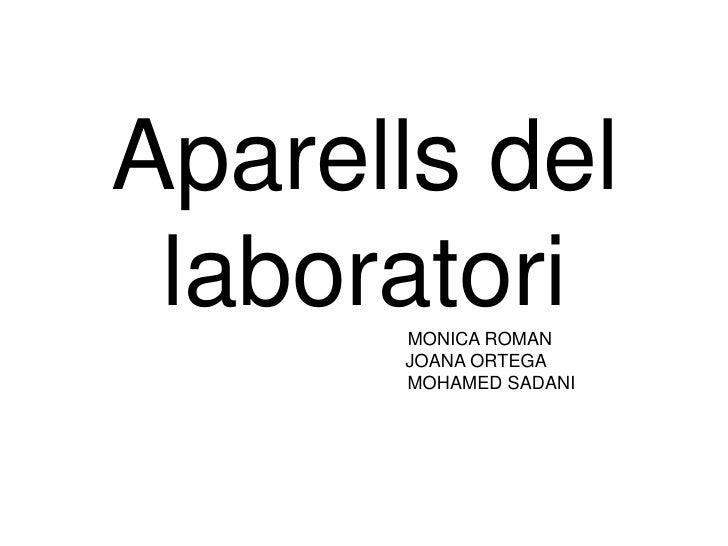 Aparells del laboratoriMONICA ROMAN                                            JOANA ORTEGA                               ...