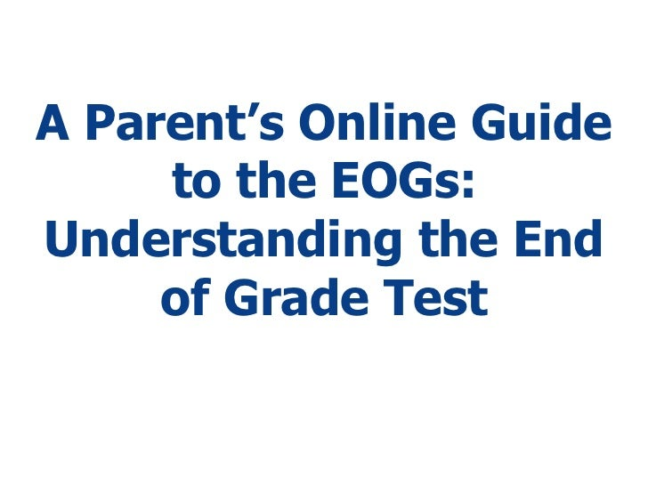 A Parent's Online Guide to the EOGs: Understanding the End of Grade Test<br />