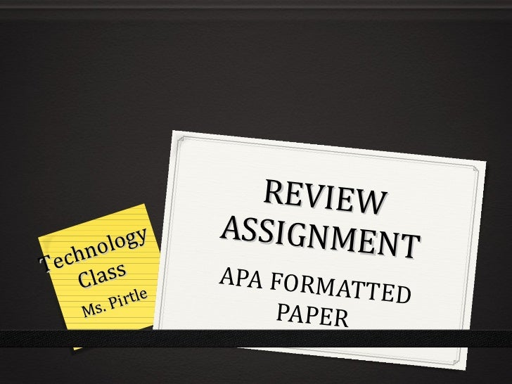 REVIEW ASSIGNMENT APA FORMATTED PAPER Technology Class Ms. Pirtle