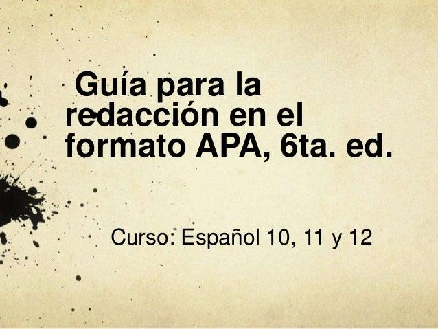 Guía para la redacción en el formato APA, 6ta. ed. Curso: Español 10, 11 y 12