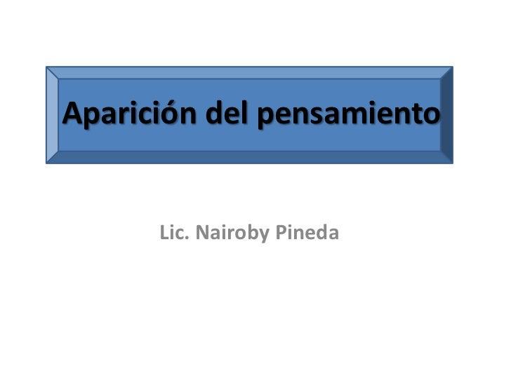 Aparición del pensamiento      Lic. Nairoby Pineda