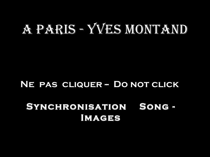 A PAris - Yves MontAndNe pas cliquer -- Do not click Synchronisation      Song -        Images