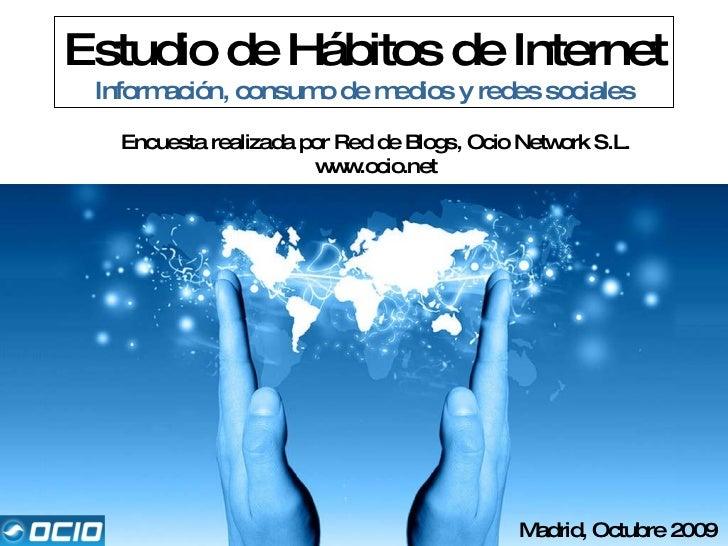 Estudio de Hábitos de Internet Información, consumo de medios y redes sociales Encuesta realizada por Red de Blogs, Ocio N...