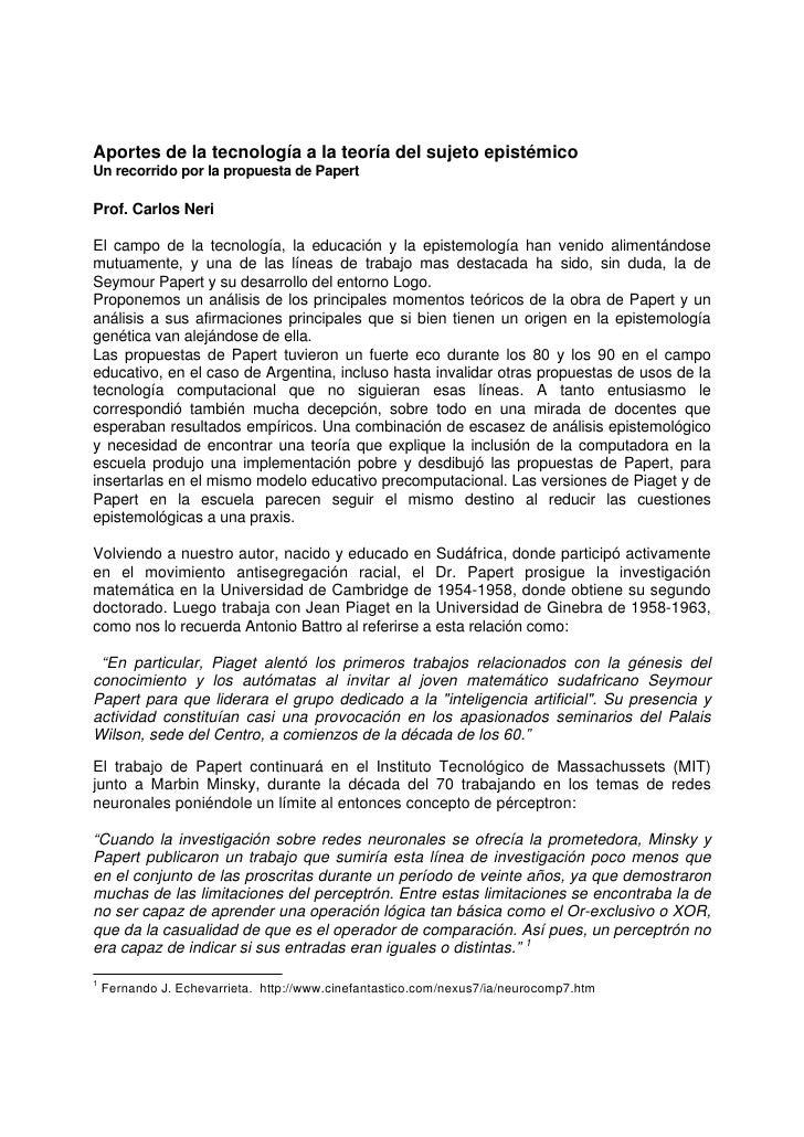 Aportes de la tecnología a la teoría del sujeto epistémicoUn recorrido por la propuesta de PapertProf. Carlos NeriEl campo...