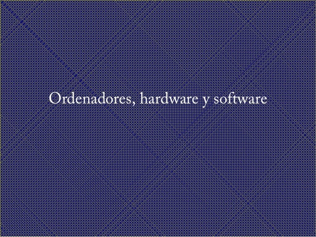 Ordenadores, hardware y software