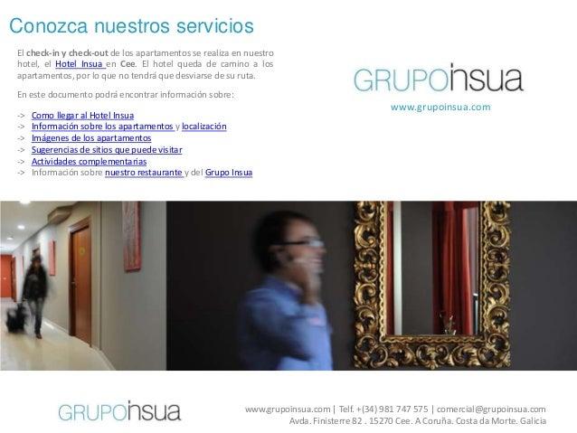 Conozca nuestros serviciosEl check-in y check-out de los apartamentos se realiza en nuestrohotel, el Hotel Insua en Cee. E...