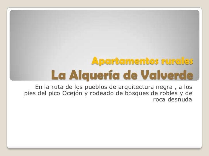 Apartamentos rurales         La Alquería de Valverde    En la ruta de los pueblos de arquitectura negra , a lospies del pi...
