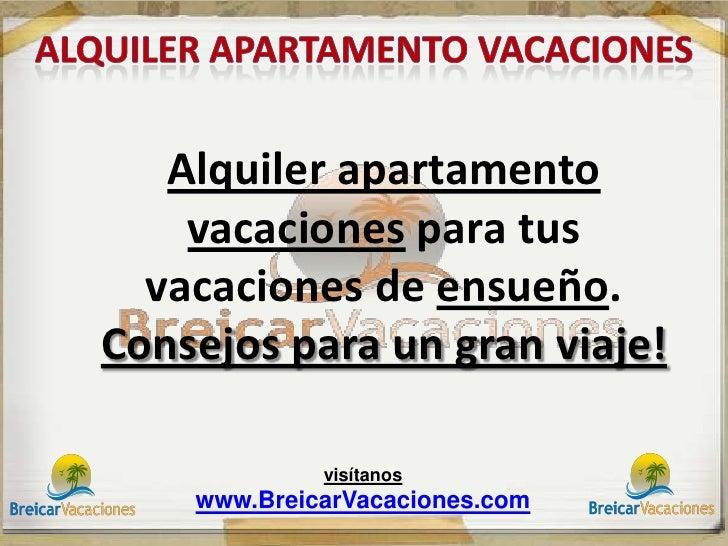 Alquiler apartamento    vacaciones para tus  vacaciones de ensueño.Consejos para un gran viaje!             visítanos    w...