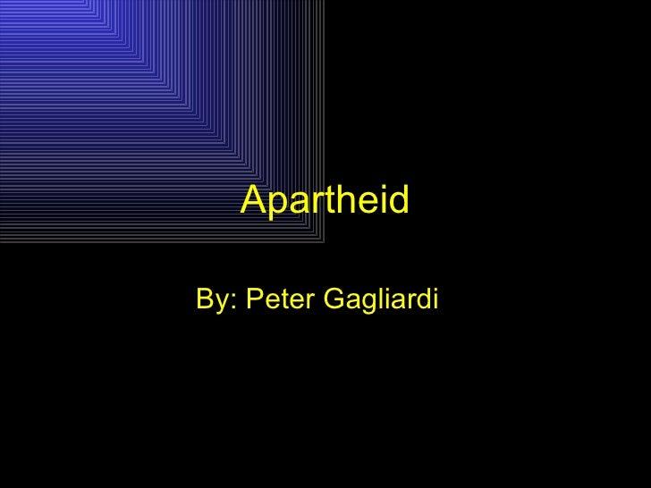 Apartheid By: Peter Gagliardi