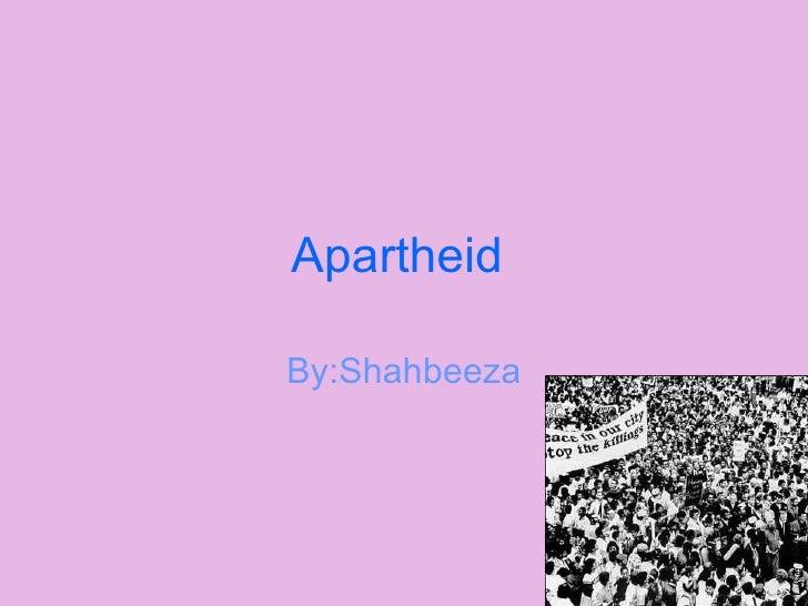 Apartheid  By:Shahbeeza