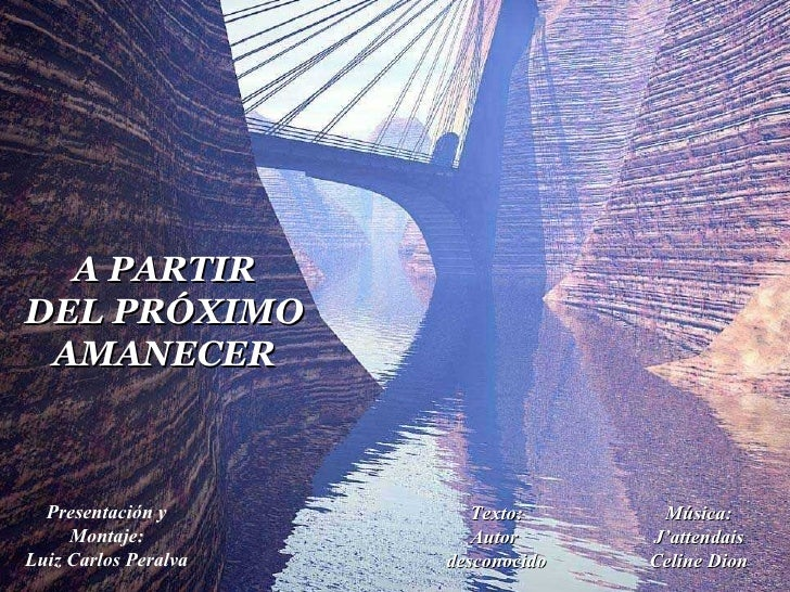 A PARTIR DEL PRÓXIMO  AMANECER      Presentación y         Texto:      Música:      Montaje:            Autor      J'atten...