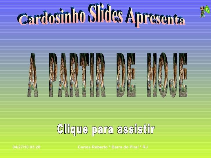 Cardosinho Slides Apresenta A  PARTIR  DE  HOJE Clique para assistir