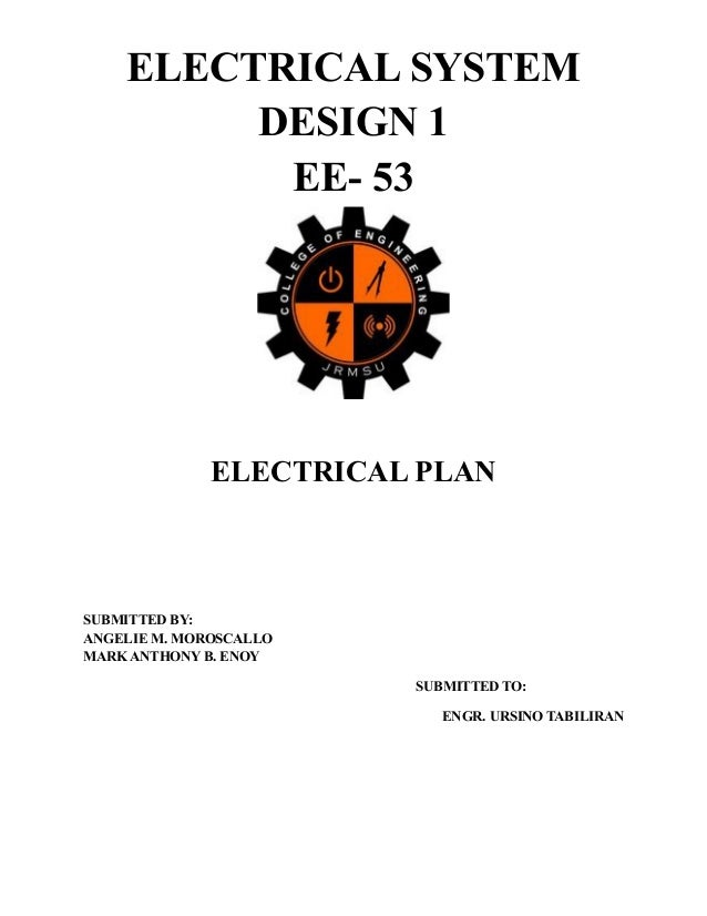 ELECTRICAL SYSTEM DESIGN 1 EE- 53  ELECTRICAL PLAN  SUBMITTED BY: ANGELIE M. MOROSCALLO MARK ANTHONY B. ENOY SUBMITTED TO:...