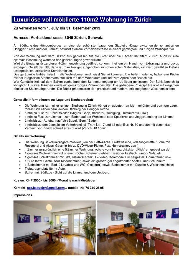 Luxuriöse voll möblierte 110m2 Wohnung in ZürichZu vermieten vom 1. July bis 31. Dezember 2013Adresse: Vorhaldenstrasse, 8...