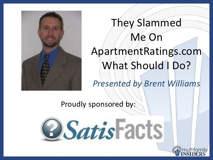 They Slammed               Me On        ApartmentRatings.com          What Should I Do?        Presented by Brent Williams...