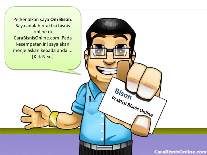Perkenalkan saya Om Bison. Saya adalah praktisi bisnis         online diCaraBisnisOnline.com. Pada kesempatan ini saya aka...