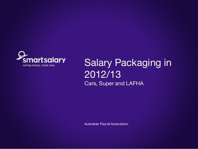 Salary Packaging in2012/13Cars, Super and LAFHAAustralian Payroll Association