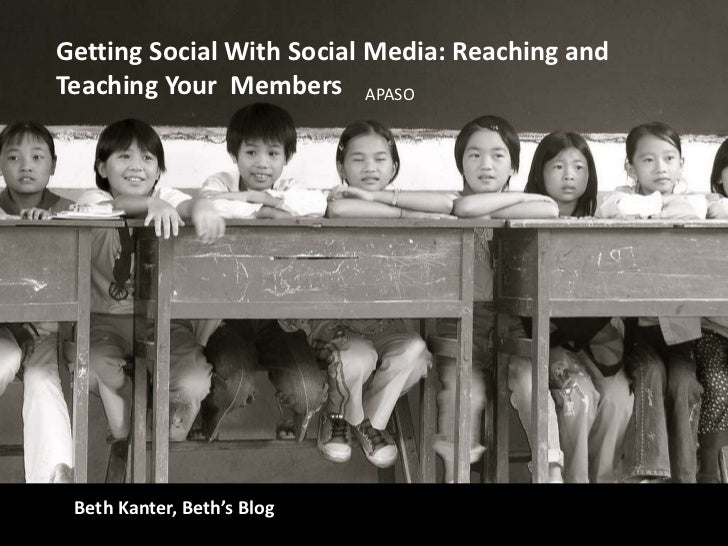 Getting Social With Social Media: Reaching and Teaching Your  Members<br />APASO<br />Beth Kanter, Beth's Blog<br />