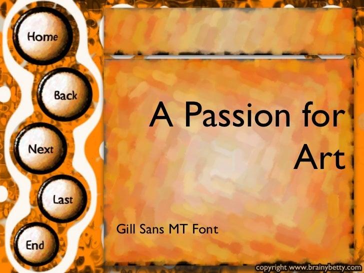 A Passion for Art Gill Sans MT Font